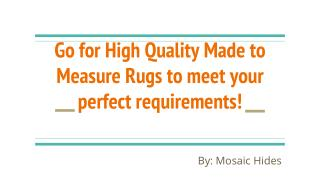 Go for High Quality Made to Measure Rugs to meet your perfect requirements!