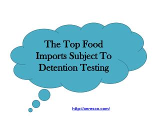 The Top Food Imports Subject To Detention Testing
