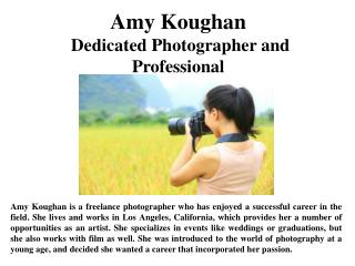 Amy Koughan is a freelance photographer who lives and works in Los Angeles, California. She loves living in Southern Cal