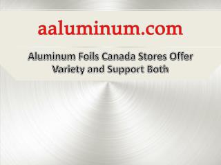 Aluminum Foils Canada Stores Offer Variety and Support Both