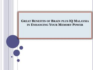 Great Benefits of Brain plus IQ Malaysia in Enhancing Your Memory Power