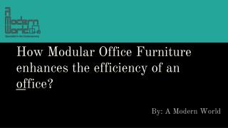 How Modular Office Furniture enhances the efficiency of an office?
