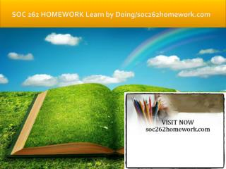 SOC 262 HOMEWORK Learn by Doing/soc262homework.com