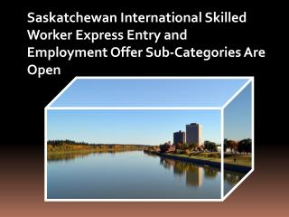 Saskatchewan International Skilled Worker Express Entry and Employment Offer Sub-Categories Are Open