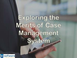 Exploring the Merits of Case Management System