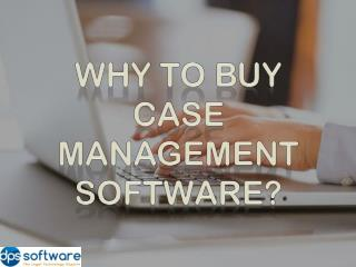 Why to Buy Case Management Software?