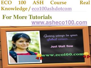ECO 100 ASH Course Real Knowledge / eco100ashdotcom