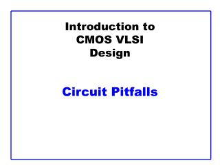 Introduction to CMOS VLSI Design   Circuit Pitfalls