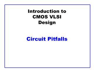 Introduction to CMOS VLSI Design   Circuit Pitfalls