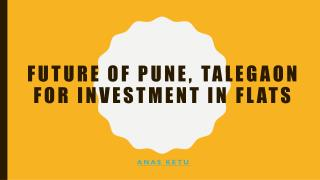 Future of Pune, Talegaon for Investment in Flats
