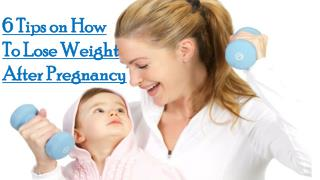 6 Tips on How to Lose Weight after Pregnancy