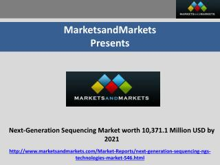Next-Generation Sequencing Market worth 10,371.1 Million USD by 2021