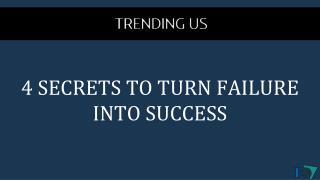 4 SECRETS TO TURN FAILURE INTO SUCCESS