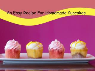 An Easy Recipe For Homemade Cupcakes