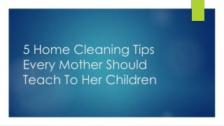 5 Home Cleaning Tips Every Mother Should Teach