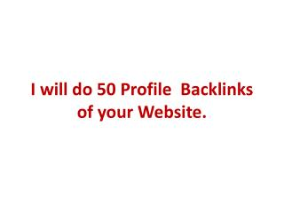 I will provide 50 profile backlinks of your root domain(example.com) for 5 bucks.