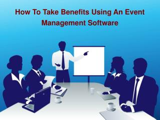 How To Take Benefits Using An Event Management Software