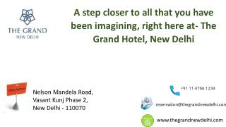A step closer to all that you have been imagining, right here at- The Grand Hotel, New Delhi