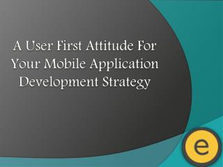 A User First Attitude for Your Mobile Application Development Strategy