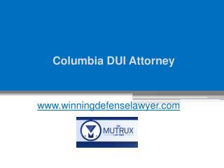 Columbia DUI Attorney - www.tysonmutrux.com