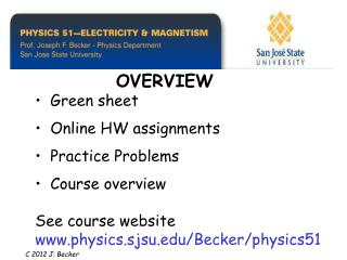 Green sheet   Online HW assignments   Practice Problems   Course overview  See course website physics.sjsu