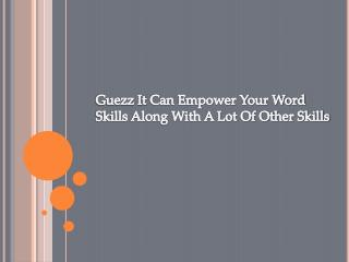 GuezzIt Can Empower Your Word Skills Along With A Lot Of Other Skils