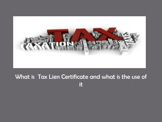 What is  Tax Lien Certificate and what is the use of it