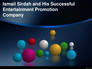 Ismail Sirdah and His Successful Entertainment Promotion Company