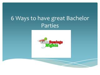 6 Ways to have great Bachelor Parties