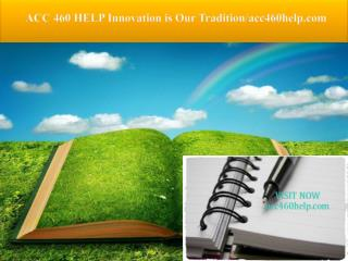 ACC 460 HELP Innovation is Our Tradition/acc460help.com