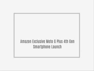 Amazon Exclusive Moto G Plus 4th Gen Smartphone Launch