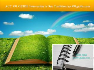 ACC 491 GUIDE Innovation is Our Tradition/acc491guide.com