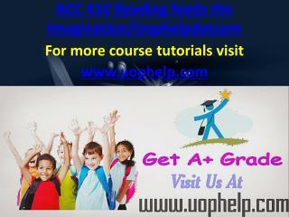 ACC 410 Reading feeds the Imagination/Uophelpdotcom