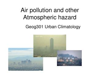 Air pollution and other Atmospheric hazard