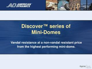 Discover  series of  Mini-Domes