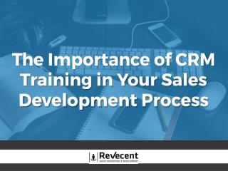The Importance of CRM Training in Your Sales Development Process