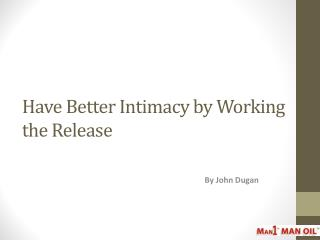 Have Better Intimacy by Working the Release