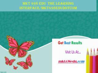 MKT 498 EDU  The learning interface/mkt498edudotcom