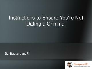 Instructions to Ensure You're Not Dating a Criminal