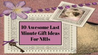10 awesome last minute gift ideas for NRIs
