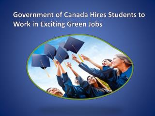 Government of Canada Hires Students to Work in Exciting Green Jobs