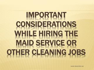 Important considerations while hiring the maid service or other cleaning jobs
