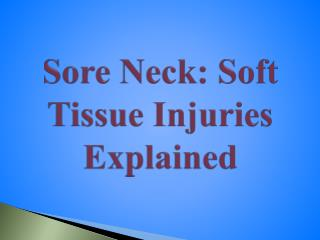 Sore Neck: Soft Tissue Injuries Explained
