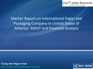 Market Report on International Paper and Packaging Company in United States of America -SWOT and Financial Analysis