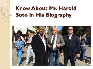 Know About Mr. Harold Soto in His Biography