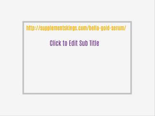 http://supplementskings.com/bella-gold-serum/