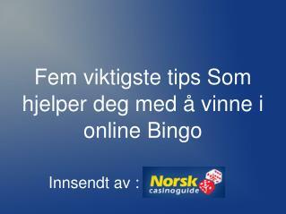 Fem viktigste tips Som hjelper deg med å vinne i online Bingo