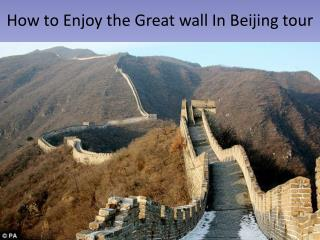 How to Enjoy the Great wall In Beijing tour