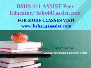 BSHS 441 ASSIST Peer Educator/ bshs441assist.com