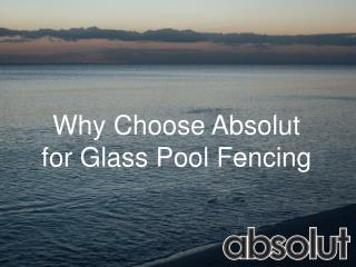 Why Choose Absolut for Glass Pool Fencing